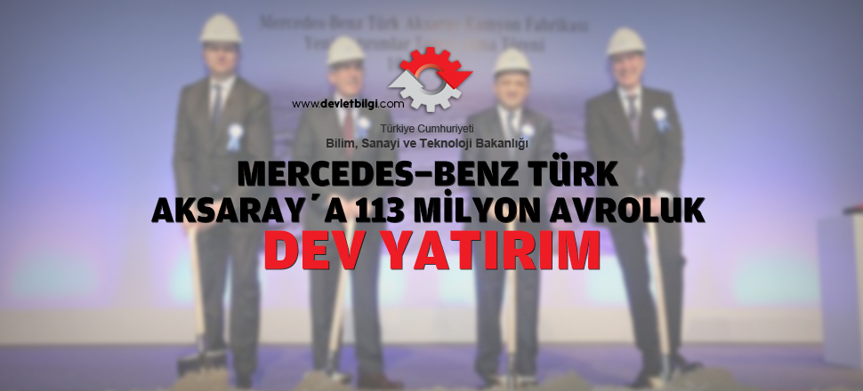 Mercedes-Benz Aksaray'a 113 Milyon Avroluk Dev Yatırım