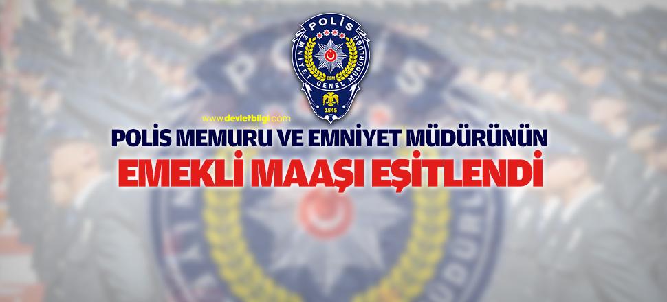 Polis Memuru ve Emniyet Müdürünün Emekli Maaşı Eşitlendi