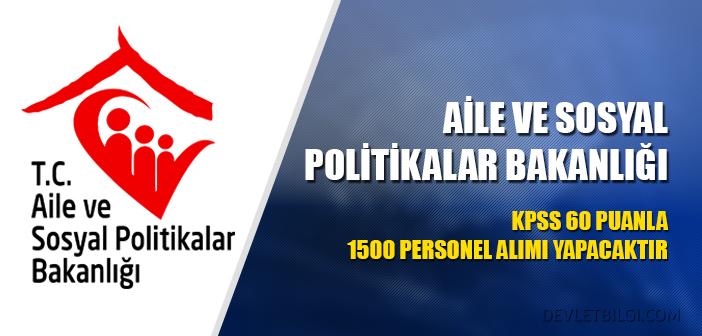 Aile ve Sosyal Politikalar Bakanlığı 1500 Personel Alımı Yapacak